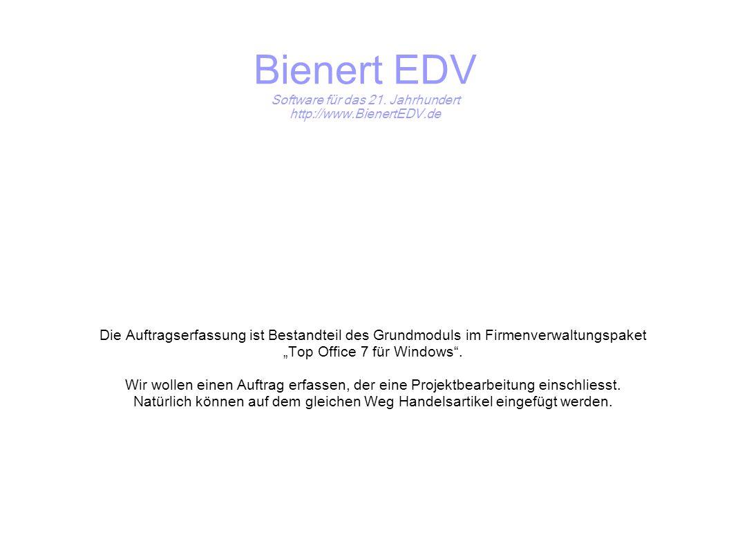 Bienert EDV Software für das 21. Jahrhundert http://www.BienertEDV.de Die Auftragserfassung ist Bestandteil des Grundmoduls im Firmenverwaltungspaket