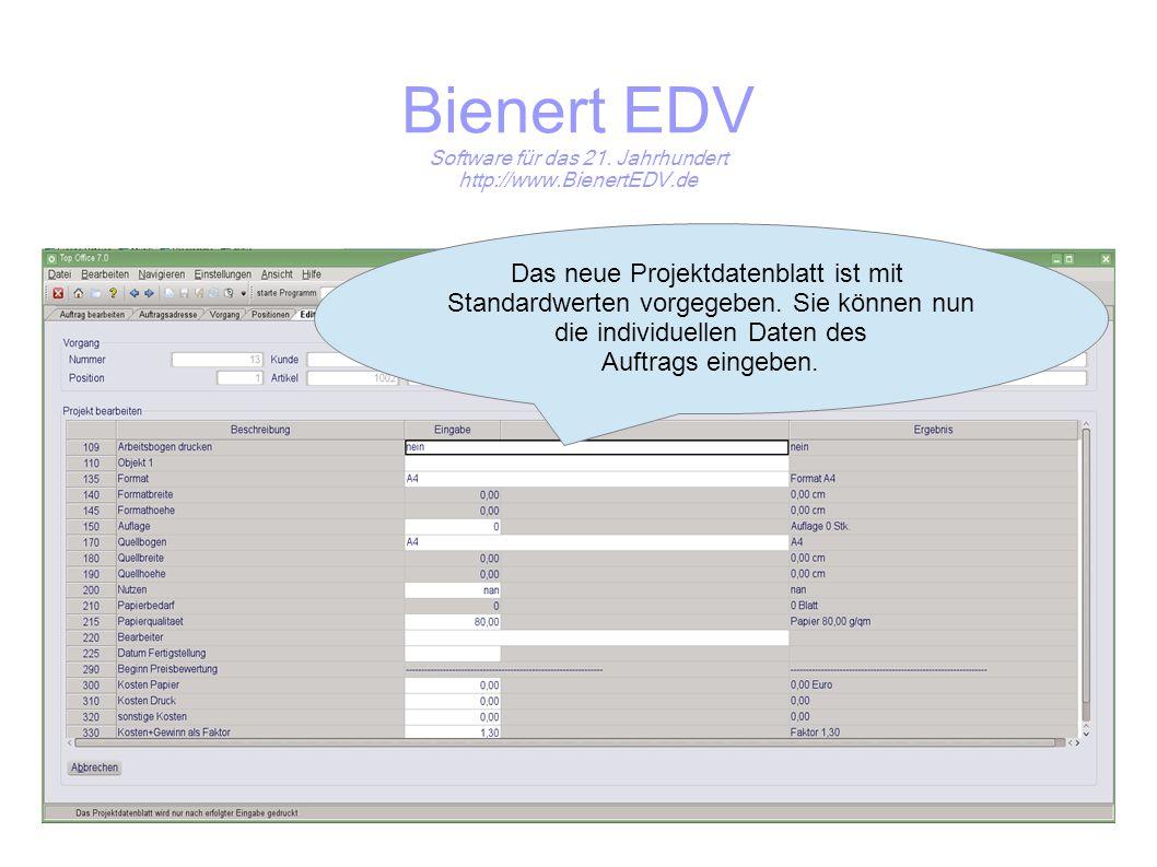 Bienert EDV Software für das 21. Jahrhundert http://www.BienertEDV.de Das neue Projektdatenblatt ist mit Standardwerten vorgegeben. Sie können nun die