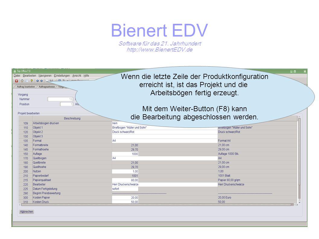 Bienert EDV Software für das 21. Jahrhundert http://www.BienertEDV.de Wenn die letzte Zeile der Produktkonfiguration erreicht ist, ist das Projekt und
