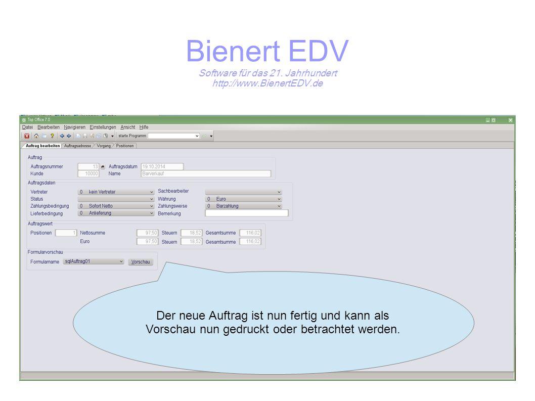 Bienert EDV Software für das 21. Jahrhundert http://www.BienertEDV.de Der neue Auftrag ist nun fertig und kann als Vorschau nun gedruckt oder betracht