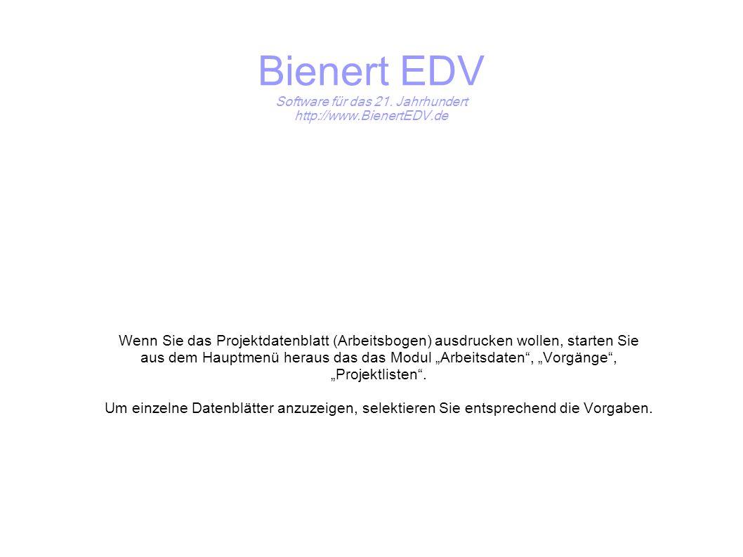 Bienert EDV Software für das 21. Jahrhundert http://www.BienertEDV.de Wenn Sie das Projektdatenblatt (Arbeitsbogen) ausdrucken wollen, starten Sie aus