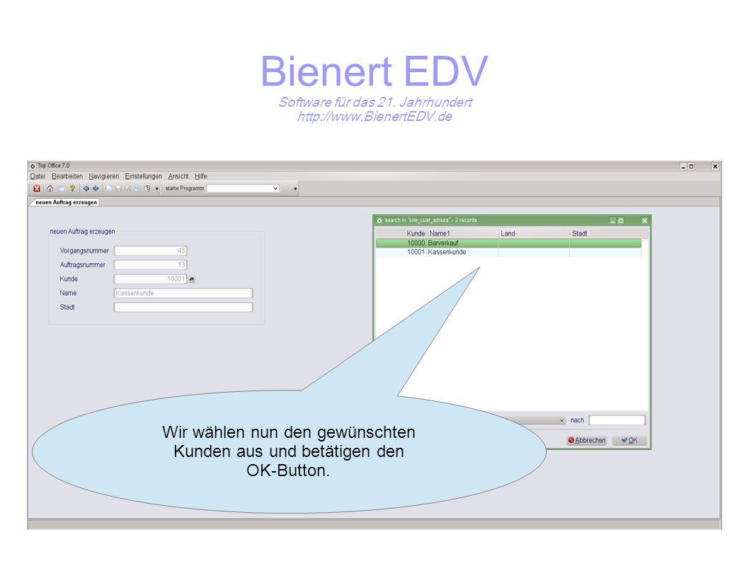 Bienert EDV Software für das 21. Jahrhundert http://www.BienertEDV.de Wir wählen nun den gewünschten Kunden aus und betätigen den OK-Button.
