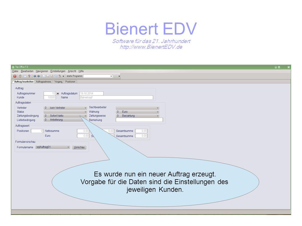 Bienert EDV Software für das 21. Jahrhundert http://www.BienertEDV.de Es wurde nun ein neuer Auftrag erzeugt. Vorgabe für die Daten sind die Einstellu