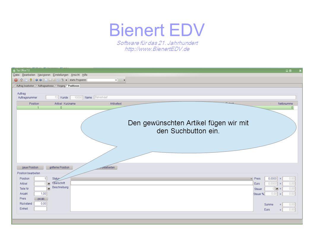 Bienert EDV Software für das 21. Jahrhundert http://www.BienertEDV.de Den gewünschten Artikel fügen wir mit den Suchbutton ein.