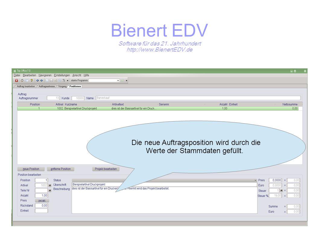 Bienert EDV Software für das 21. Jahrhundert http://www.BienertEDV.de Die neue Auftragsposition wird durch die Werte der Stammdaten gefüllt.