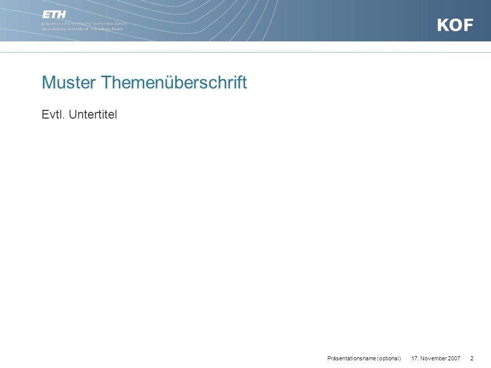 17. November 20072Präsentationsname (optional) Muster Themenüberschrift Evtl. Untertitel