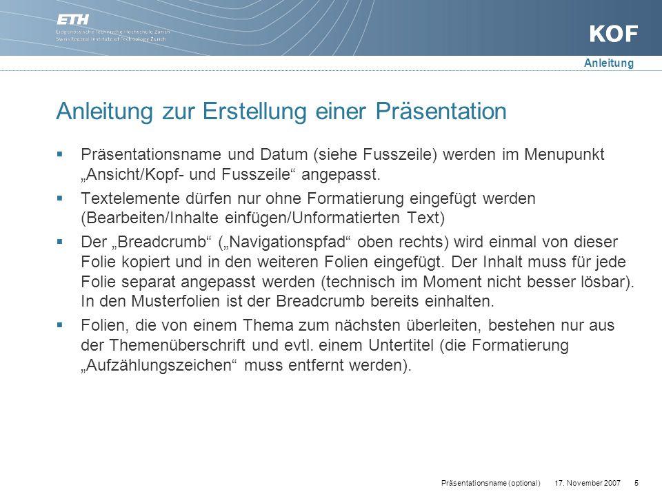 17. November 20075Präsentationsname (optional) Anleitung zur Erstellung einer Präsentation  Präsentationsname und Datum (siehe Fusszeile) werden im M