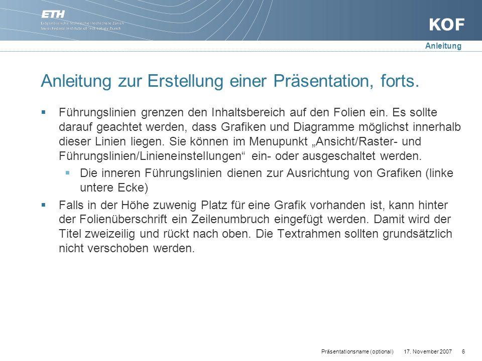 17. November 20076Präsentationsname (optional) Anleitung zur Erstellung einer Präsentation, forts.