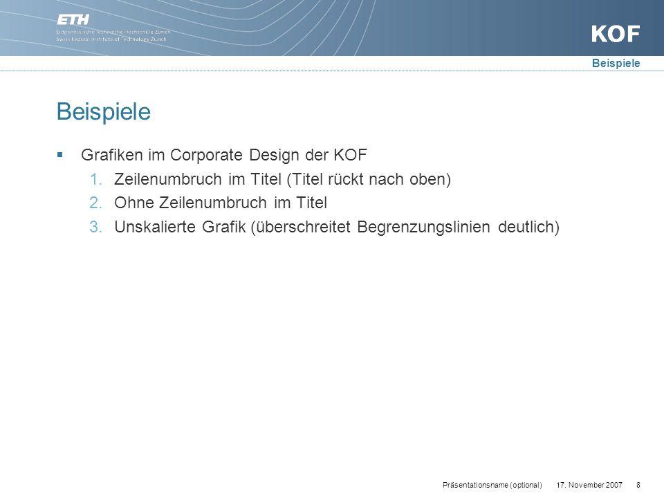 17. November 20078Präsentationsname (optional) Beispiele  Grafiken im Corporate Design der KOF 1.Zeilenumbruch im Titel (Titel rückt nach oben) 2.Ohn