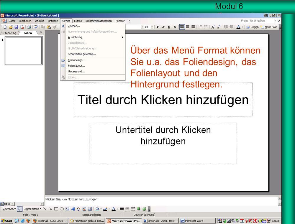 """Modul 6 """"Präsentation"""" Startbildschirm Über das Menü Format können Sie u.a. das Foliendesign, das Folienlayout und den Hintergrund festlegen."""