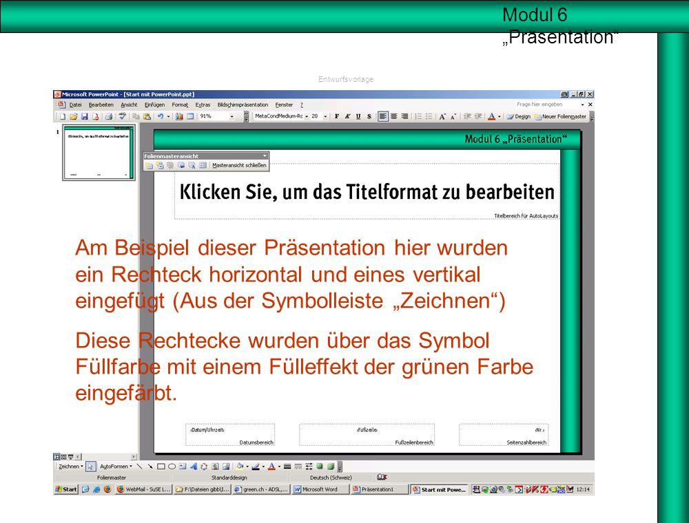 """Modul 6 """"Präsentation"""" Entwurfsvorlage Am Beispiel dieser Präsentation hier wurden ein Rechteck horizontal und eines vertikal eingefügt (Aus der Symbo"""