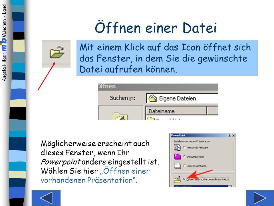 Angela Hilger München - Land Öffnen einer Datei Ansicht – Symbolleisten Hinzufügen von Text Formatieren von Text Wordart hinzufügen