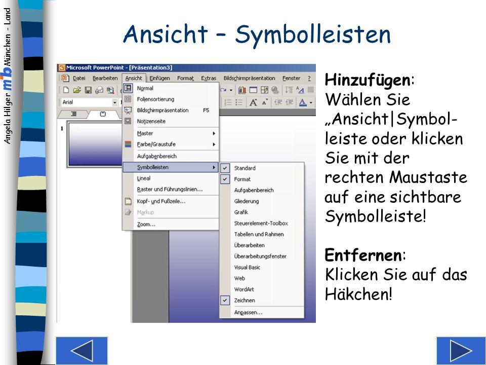 Angela Hilger München - Land Möglicherweise erscheint auch dieses Fenster, wenn Ihr Powerpoint anders eingestellt ist.