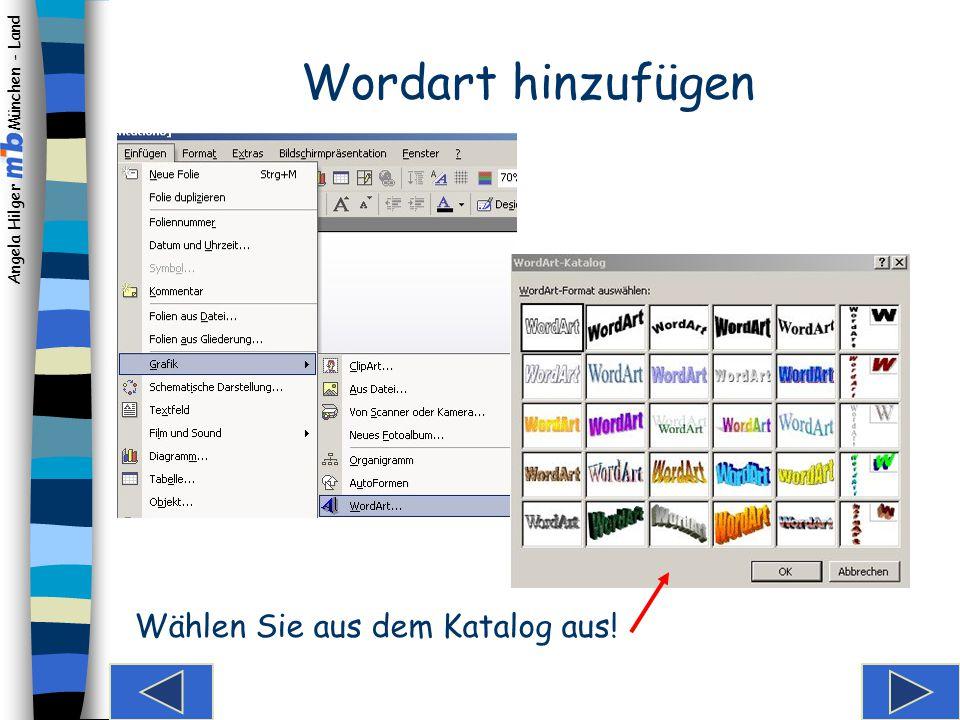 Angela Hilger München - Land Formatieren von Text Die Schriftart, -größe und -farbe können Sie entwe- der über die Symbolleiste auswählen … … oder übe