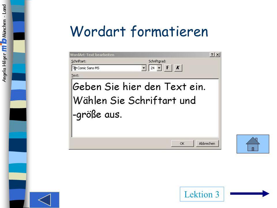 Angela Hilger München - Land Wordart hinzufügen Wählen Sie aus dem Katalog aus!