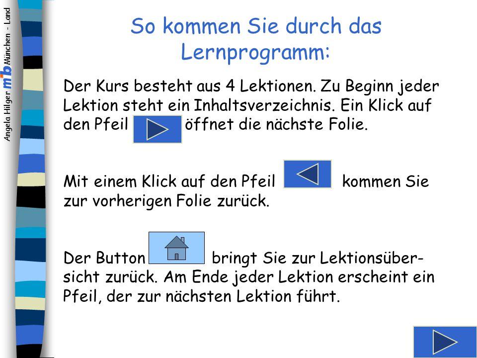 Angela Hilger München - Land Lektion 1 - Lektion 2 - Lektion 3 - Lektion 4