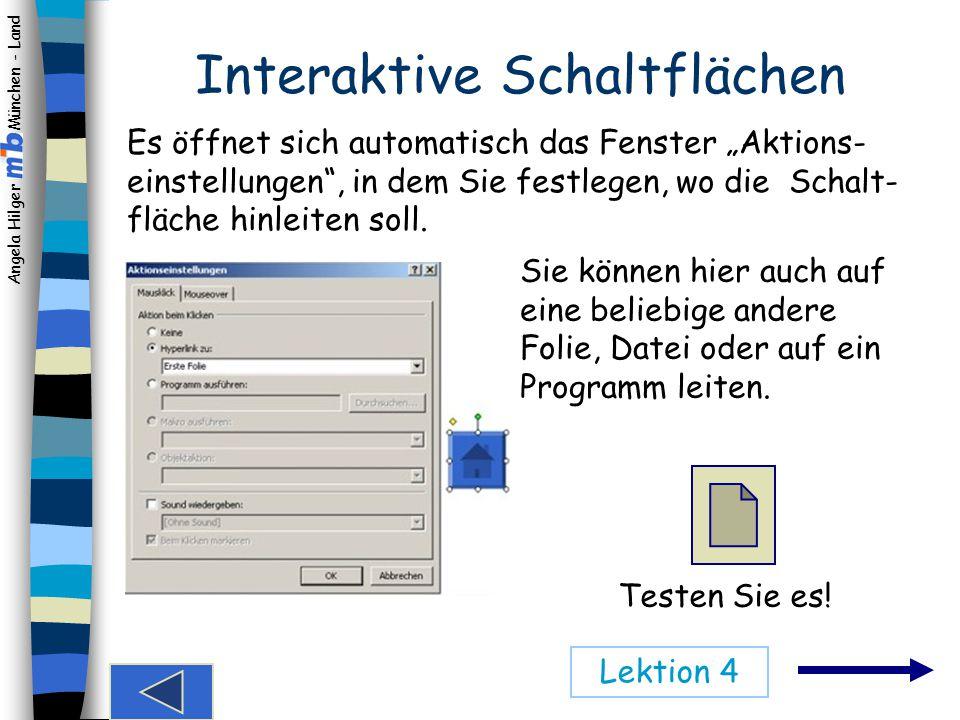 Angela Hilger München - Land Hinzufügen von interaktiven Schaltflächen Nach dem Klick auf das gewünschte Symbol ziehen Sie es mit gedrückter linker Maustaste auf der Folie auf.