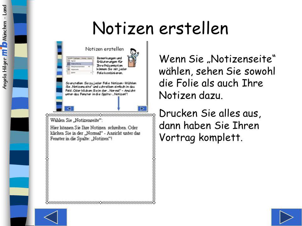 """Angela Hilger München - Land Notizen erstellen So erstellen Sie zu jeder Folie Notizen : Wählen Sie """"Notizenseite und schreiben einfach in das Feld."""