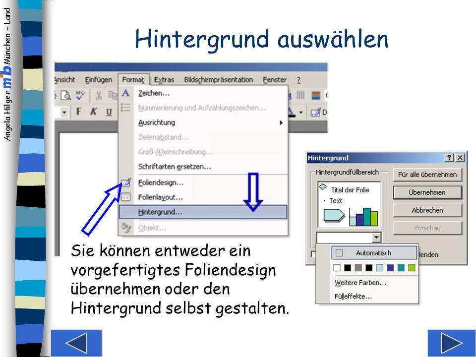 Angela Hilger München - Land Folie hinzufügen Gehen Sie in der Gliederungsansicht an die Stelle, an der die neue Folie eingefügt werden soll.