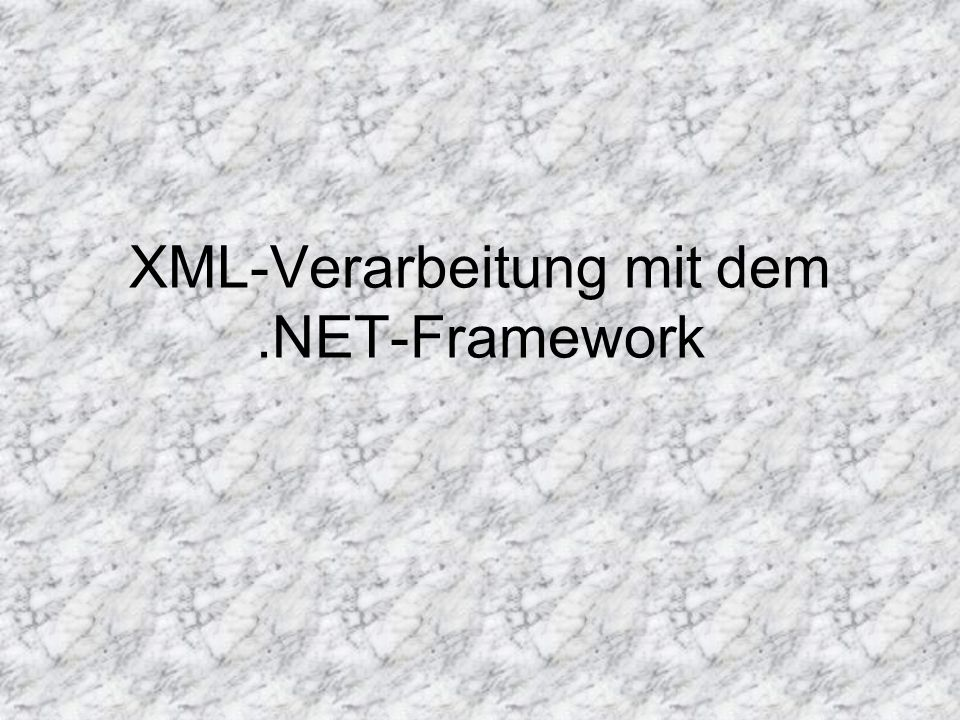 Inhalt 1.XML-Verarbeitung mittels XmlReader- und XmlWriter-basierter Klassen 2.XML-Verarbeitung mittels XmlDocument 3.XML-Serialisierung