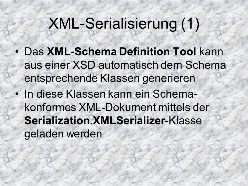 XML-Serialisierung (1) Das XML-Schema Definition Tool kann aus einer XSD automatisch dem Schema entsprechende Klassen generieren In diese Klassen kann