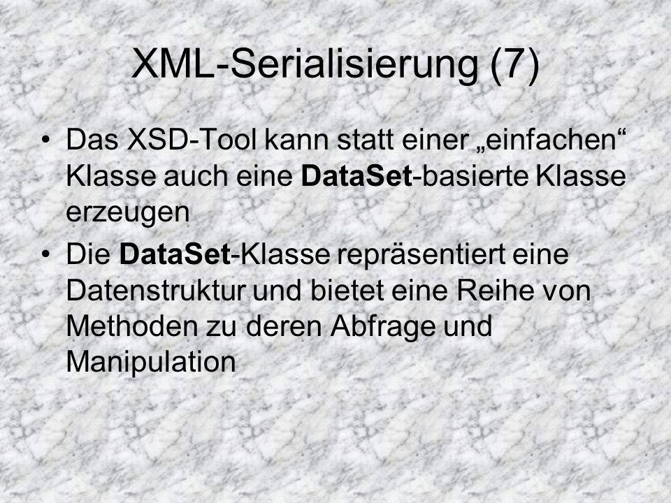 """XML-Serialisierung (7) Das XSD-Tool kann statt einer """"einfachen"""" Klasse auch eine DataSet-basierte Klasse erzeugen Die DataSet-Klasse repräsentiert ei"""