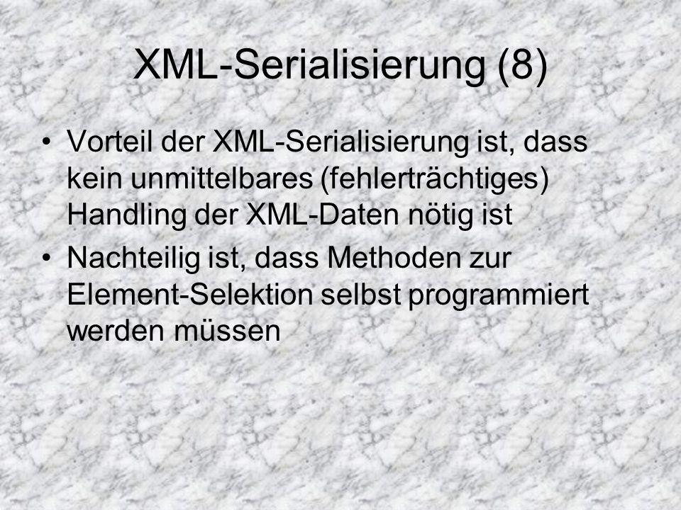 XML-Serialisierung (8) Vorteil der XML-Serialisierung ist, dass kein unmittelbares (fehlerträchtiges) Handling der XML-Daten nötig ist Nachteilig ist,