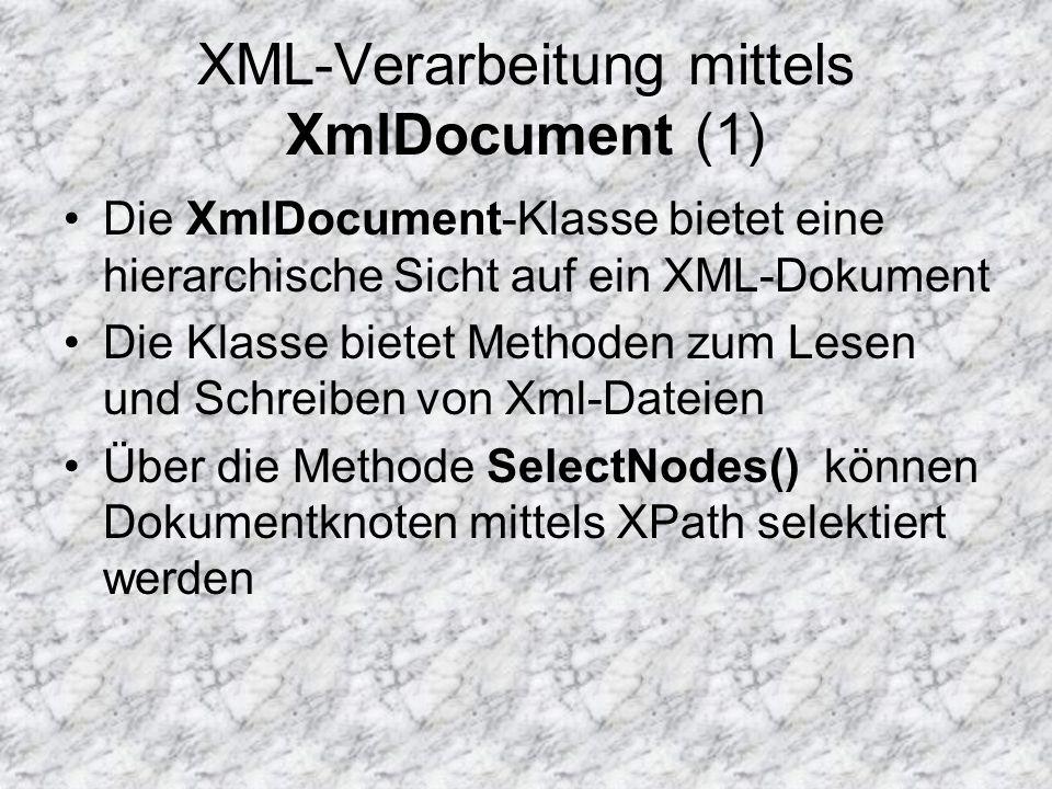 XML-Verarbeitung mittels XmlDocument (1) Die XmlDocument-Klasse bietet eine hierarchische Sicht auf ein XML-Dokument Die Klasse bietet Methoden zum Le