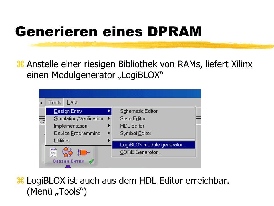 """Generieren eines DPRAM zAnstelle einer riesigen Bibliothek von RAMs, liefert Xilinx einen Modulgenerator """"LogiBLOX zLogiBLOX ist auch aus dem HDL Editor erreichbar."""