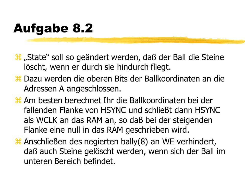 """Aufgabe 8.2 z""""State soll so geändert werden, daß der Ball die Steine löscht, wenn er durch sie hindurch fliegt."""