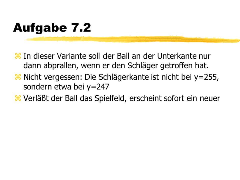 Aufgabe 7.2 zIn dieser Variante soll der Ball an der Unterkante nur dann abprallen, wenn er den Schläger getroffen hat.