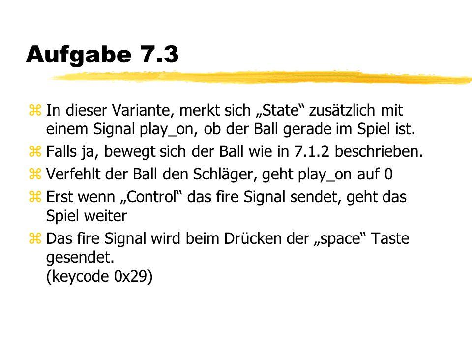 """Aufgabe 7.3 zIn dieser Variante, merkt sich """"State zusätzlich mit einem Signal play_on, ob der Ball gerade im Spiel ist."""