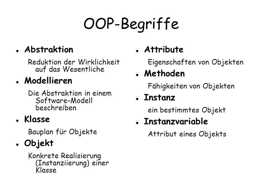 OOP-Begriffe Abstraktion Reduktion der Wirklichkeit auf das Wesentliche Modellieren Die Abstraktion in einem Software-Modell beschreiben Klasse Baupla