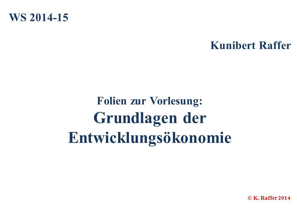 WS 2014-15 Kunibert Raffer Folien zur Vorlesung: Grundlagen der Entwicklungsökonomie © K. Raffer 2014