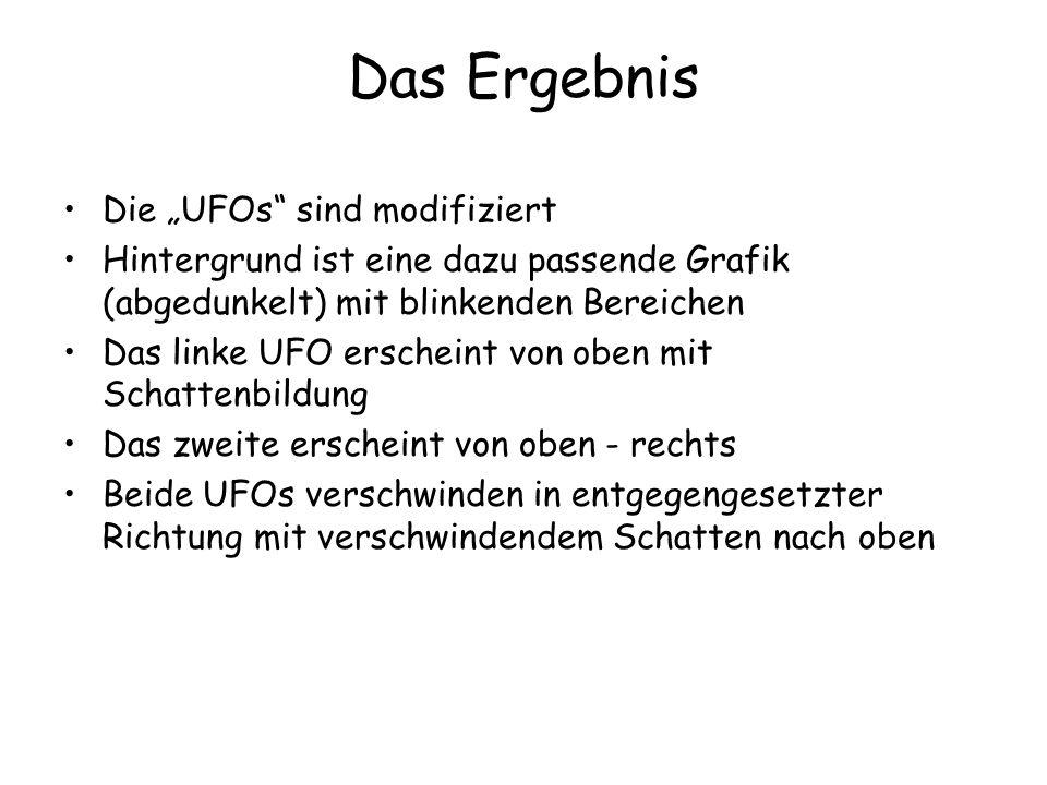"""Das Ergebnis Die """"UFOs sind modifiziert Hintergrund ist eine dazu passende Grafik (abgedunkelt) mit blinkenden Bereichen Das linke UFO erscheint von oben mit Schattenbildung Das zweite erscheint von oben - rechts Beide UFOs verschwinden in entgegengesetzter Richtung mit verschwindendem Schatten nach oben"""