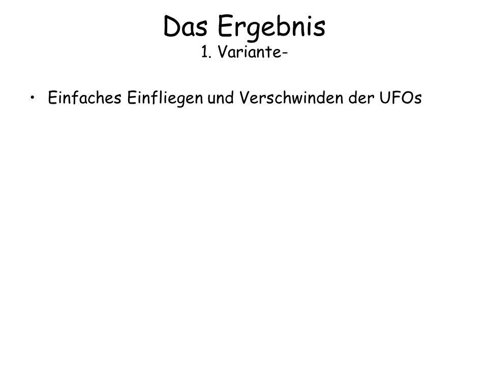 Das Ergebnis 1. Variante- Einfaches Einfliegen und Verschwinden der UFOs