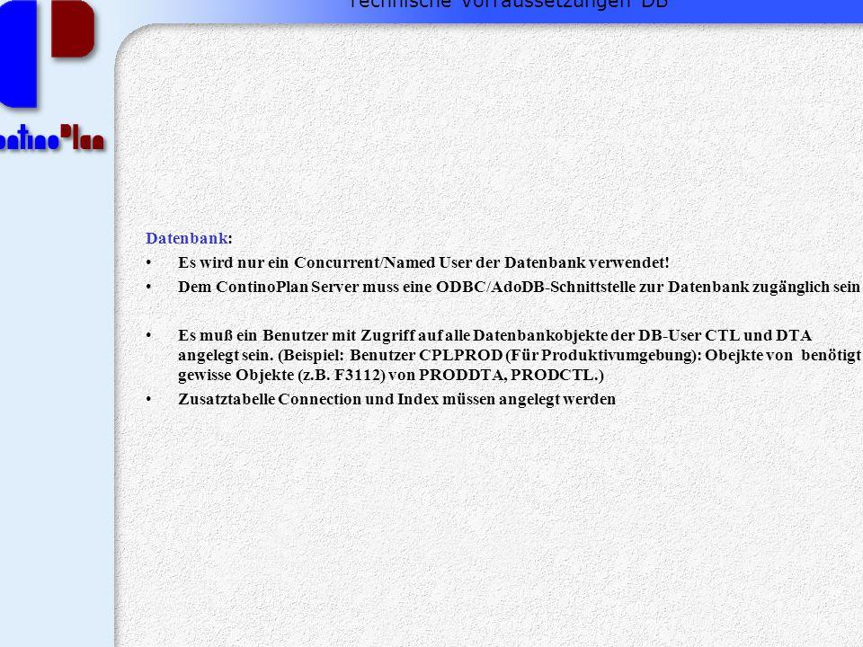 Technische Vorraussetzungen DB Datenbank: Es wird nur ein Concurrent/Named User der Datenbank verwendet.