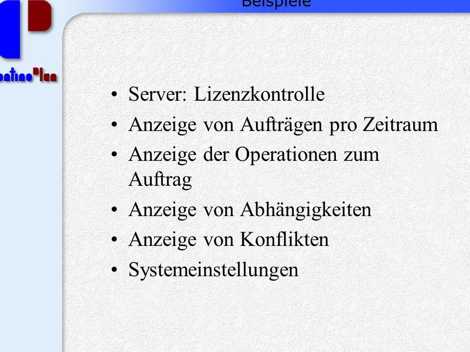 Beispiele Server: Lizenzkontrolle Anzeige von Aufträgen pro Zeitraum Anzeige der Operationen zum Auftrag Anzeige von Abhängigkeiten Anzeige von Konflikten Systemeinstellungen