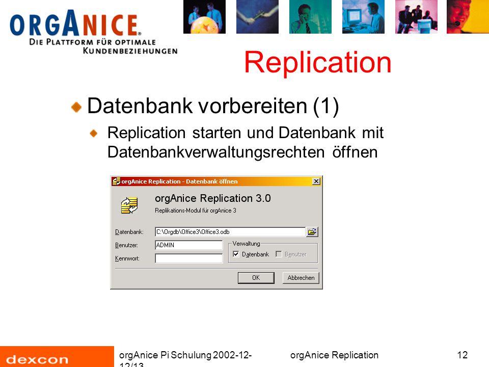 orgAnice Pi Schulung 2002-12- 12/13 orgAnice Replication12 Replication Datenbank vorbereiten (1) Replication starten und Datenbank mit Datenbankverwaltungsrechten öffnen
