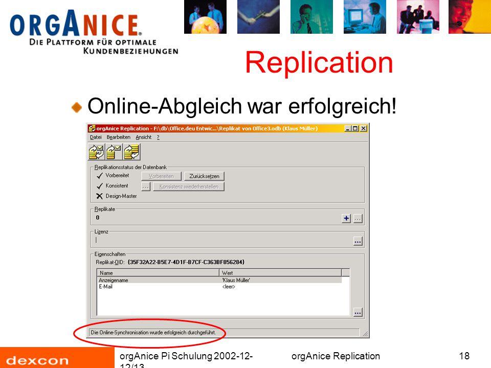 orgAnice Pi Schulung 2002-12- 12/13 orgAnice Replication18 Replication Online-Abgleich war erfolgreich!