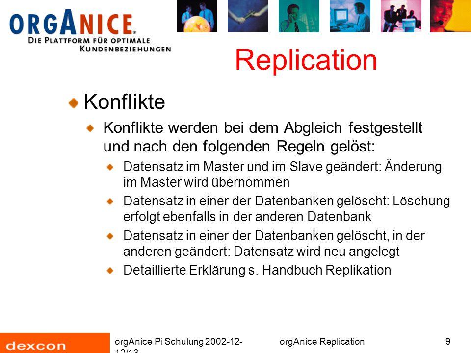 """orgAnice Pi Schulung 2002-12- 12/13 orgAnice Replication20 Replication Offline-Abgleich (2) Replication starten Master öffnen (ohne Verwaltungsrechte) """"Bearbeiten - Änderungen anwenden... Änderungen werden angewendet und ein Änderungsprotokoll für die Gegenseite erstellt"""