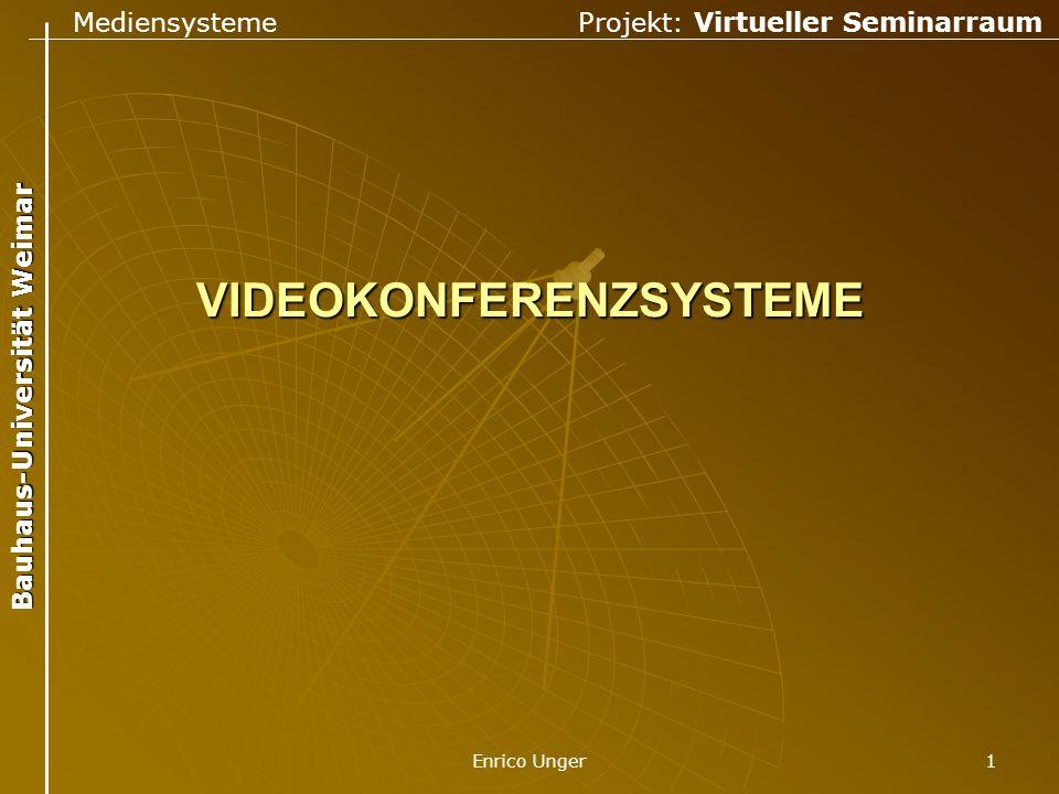 Mediensysteme Projekt: Virtueller Seminarraum Bauhaus-Universität Weimar Enrico Unger 1 VIDEOKONFERENZSYSTEME