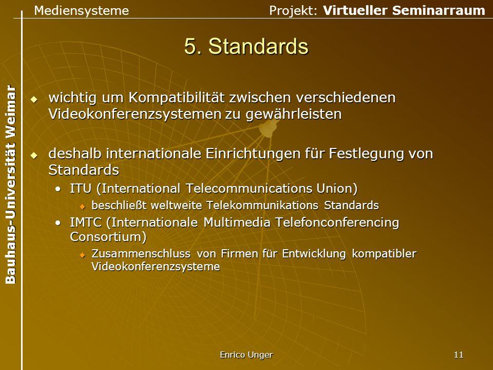 Mediensysteme Projekt: Virtueller Seminarraum Bauhaus-Universität Weimar Enrico Unger 11 5. Standards  wichtig um Kompatibilität zwischen verschieden