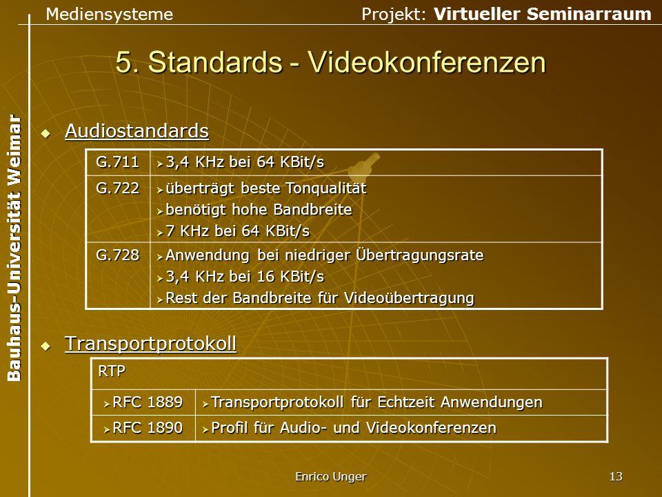 Mediensysteme Projekt: Virtueller Seminarraum Bauhaus-Universität Weimar Enrico Unger 13 5. Standards - Videokonferenzen  Audiostandards  Transportp