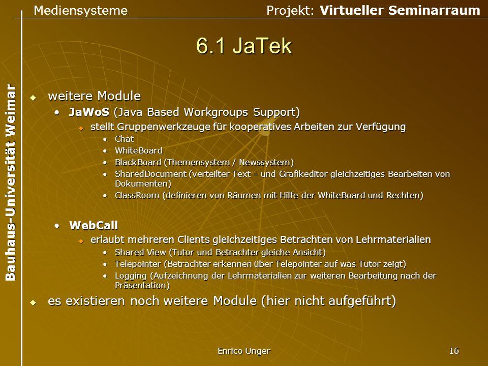 Mediensysteme Projekt: Virtueller Seminarraum Bauhaus-Universität Weimar Enrico Unger 16 6.1 JaTek  weitere Module JaWoS (Java Based Workgroups Suppo