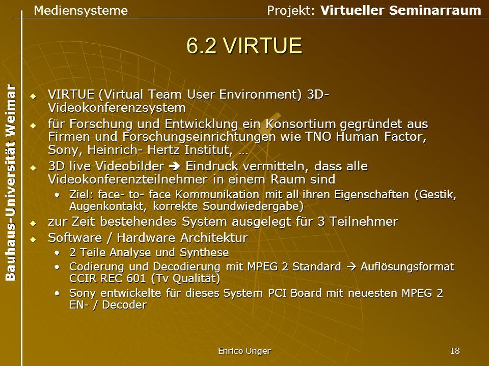 Mediensysteme Projekt: Virtueller Seminarraum Bauhaus-Universität Weimar Enrico Unger 18 6.2 VIRTUE  VIRTUE (Virtual Team User Environment) 3D- Video