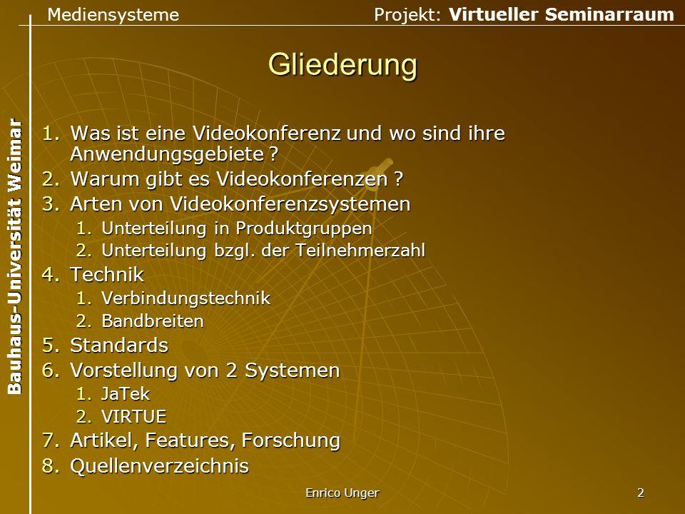 Mediensysteme Projekt: Virtueller Seminarraum Bauhaus-Universität Weimar Enrico Unger 2 Gliederung 1.Was ist eine Videokonferenz und wo sind ihre Anwe