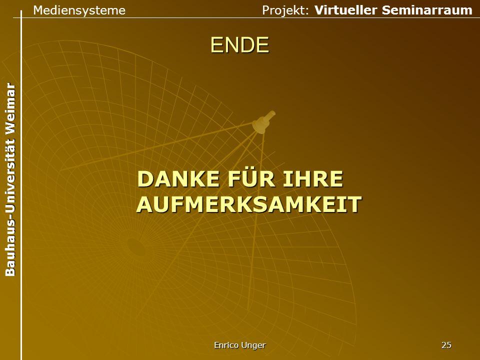 Mediensysteme Projekt: Virtueller Seminarraum Bauhaus-Universität Weimar Enrico Unger 25 ENDE DANKE FÜR IHRE AUFMERKSAMKEIT