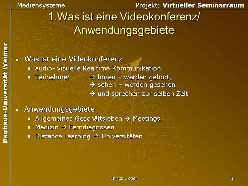 Mediensysteme Projekt: Virtueller Seminarraum Bauhaus-Universität Weimar Enrico Unger 3 1.Was ist eine Videokonferenz/ Anwendungsgebiete  Was ist ein