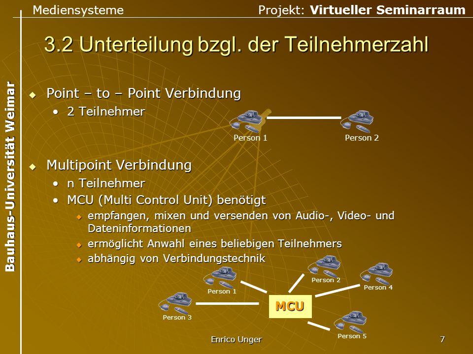 Mediensysteme Projekt: Virtueller Seminarraum Bauhaus-Universität Weimar Enrico Unger 8 4.1 Verbindungstechnik  Videokonferenzen können über das ISDN- Netz oder über IP Verbindungen (Internet / Intranet) stattfinden  ISDN (integrated services digital network) garantierte Bandbreitegarantierte Bandbreite n*64 kBit/sn*64 kBit/s Point – to – Point KommunikationPoint – to – Point Kommunikation Multipoint KommunikationMultipoint Kommunikation zusätzliche Verbindungskostenzusätzliche Verbindungskosten  IP Verbindungen schwankende Bandbreiteschwankende Bandbreite Point – to – Point KommunikationPoint – to – Point Kommunikation Multipoint KommunikationMultipoint Kommunikation keine zusätzliche Verkabelung (bezogen auf LAN)keine zusätzliche Verkabelung (bezogen auf LAN)